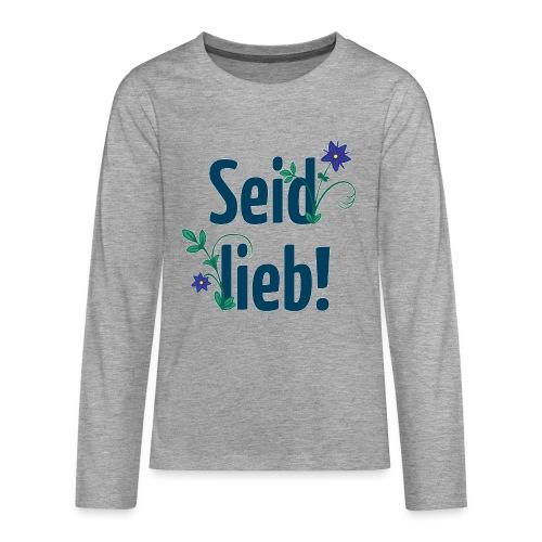Seid lieb! - Teenager Premium Langarmshirt