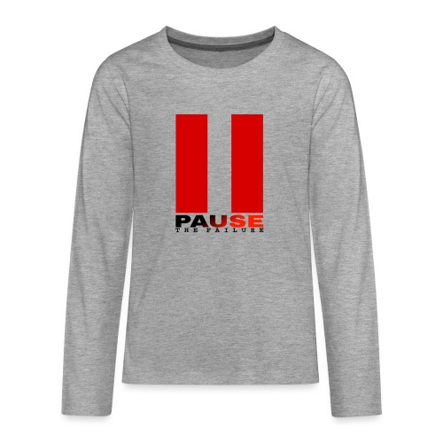 PAUSE THE FAILURE - T-shirt manches longues Premium Ado