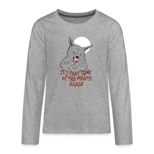 That Time of the Month - Koszulka Premium z długim rękawem dla nastolatków