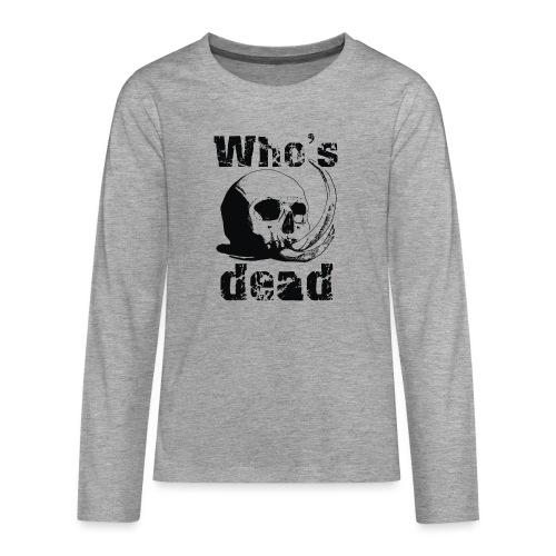 Who's dead - Black - Maglietta Premium a manica lunga per teenager