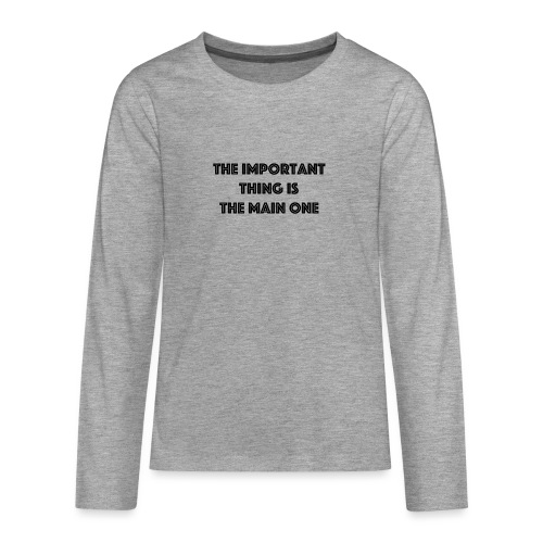 the important thing is the main one - T-shirt manches longues Premium Ado