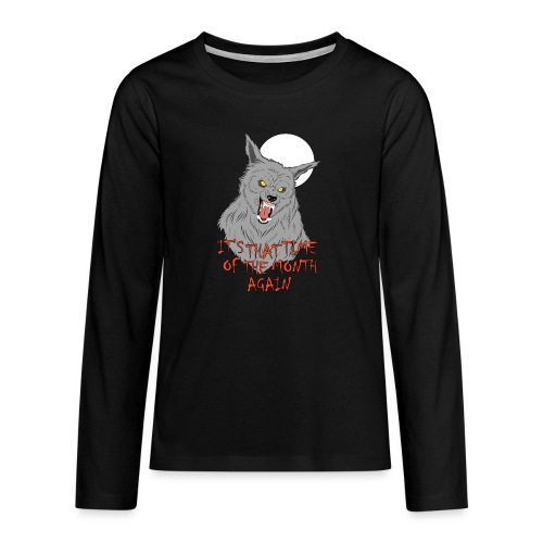 That Time of the Month - Teenagers' Premium Longsleeve Shirt