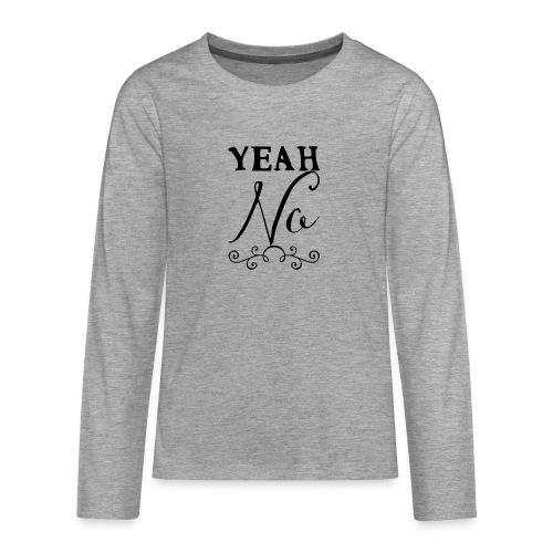 Yeah No - Teenagers' Premium Longsleeve Shirt