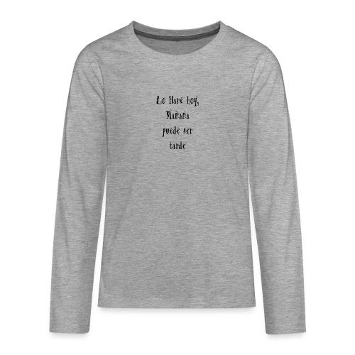 hacer hoy, ahora - Camiseta de manga larga premium adolescente
