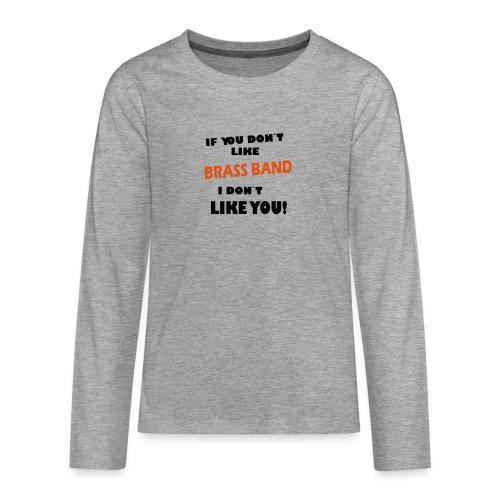 If you don`t like Brass Band - Premium langermet T-skjorte for tenåringer
