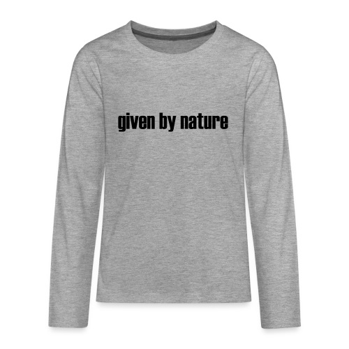 given by nature - Teenagers' Premium Longsleeve Shirt