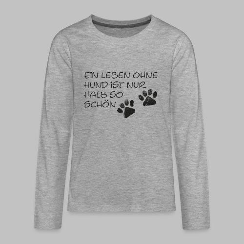 Ein Leben ohne Hund ist nur halb so schön - Teenager Premium Langarmshirt
