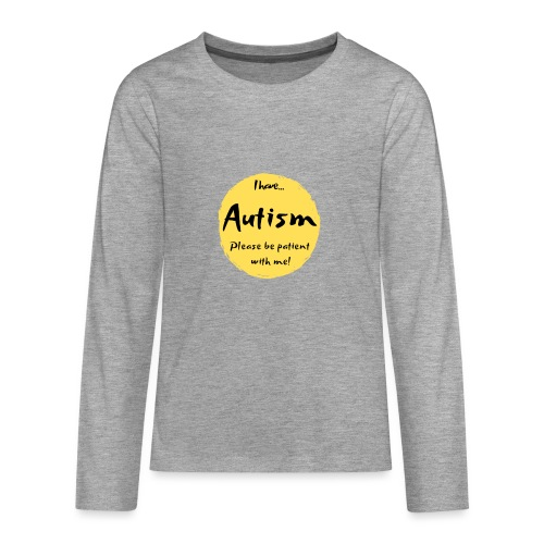 I have autism, please be patient with me! - Teenagers' Premium Longsleeve Shirt