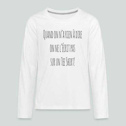 Quand on n'a rien à dire ....N - T-shirt manches longues Premium Ado
