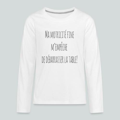 Ma motricité fine m'empêche de débarrasser! N - T-shirt manches longues Premium Ado