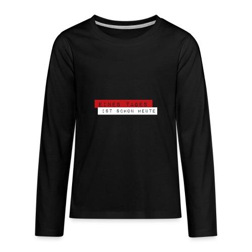Eines Tages - Teenager Premium Langarmshirt