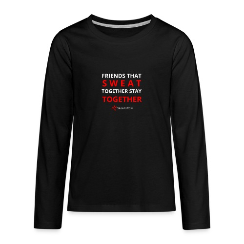 Friends that SWEAT together stay TOGETHER - Teenager Premium Langarmshirt