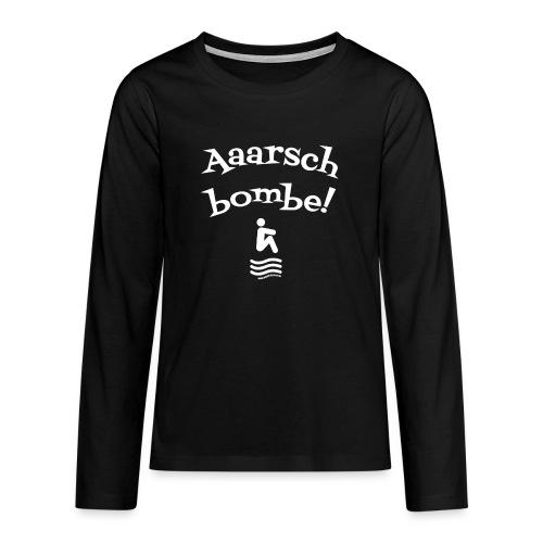 Aaarschbombe! - Teenager Premium Langarmshirt