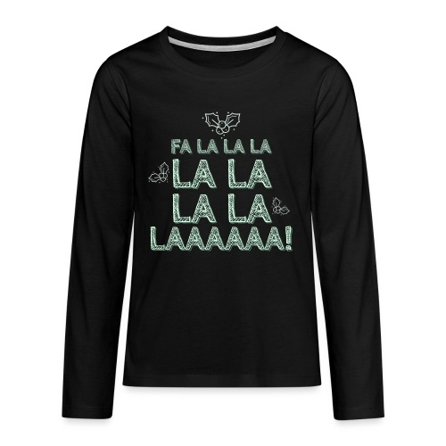 Fa la la la la la la la la, canzone natalizia - Maglietta Premium a manica lunga per teenager