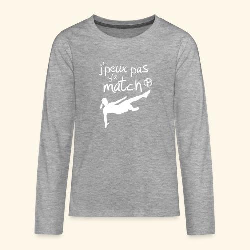 Foot féminin - J'peux pas y'a match - footballeuse - T-shirt manches longues Premium Ado