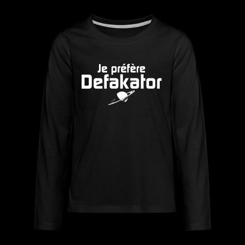 Je préfère Defakator - T-shirt manches longues Premium Ado