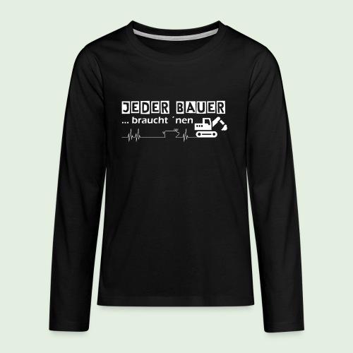 Jeder Bauer ... braucht 'nen Bagger - Teenager Premium Langarmshirt