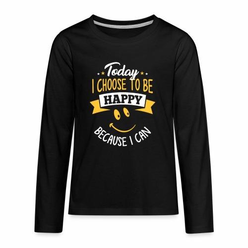 todayichoosetobehappy - Teenager Premium shirt met lange mouwen