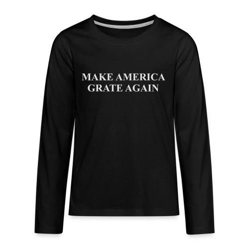 Make America Grate Again - Teenagers' Premium Longsleeve Shirt