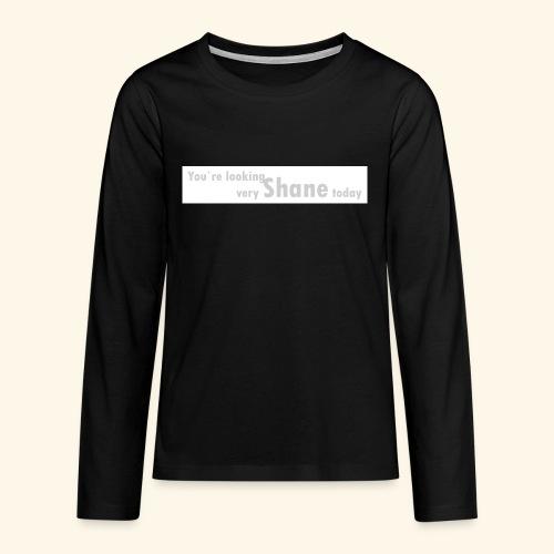 You`re looking very Shane today - Koszulka Premium z długim rękawem dla nastolatków
