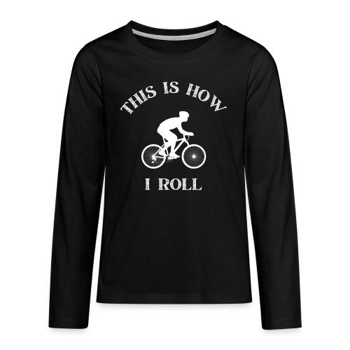This how i roll - Cycling - Premium langermet T-skjorte for tenåringer