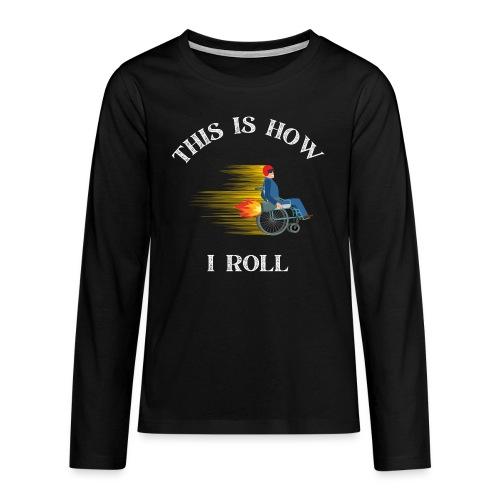 This is how I roll - rullestolbruker - Premium langermet T-skjorte for tenåringer
