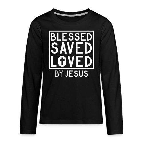 Blessed Saved Loved by Jesus - Christlich - Teenager Premium Langarmshirt