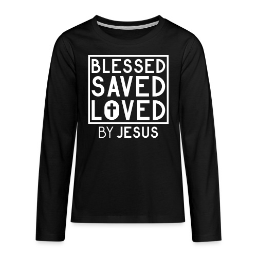 Blessed Saved Loved by Jesus - Christlich - Teenager Premium Langarmshirt