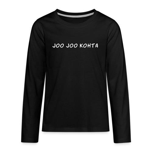 Joo joo kohta - Teinien premium pitkähihainen t-paita