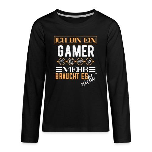 Ich bin ein Gamer mehr braucht es nicht | Gaming - Teenager Premium Langarmshirt