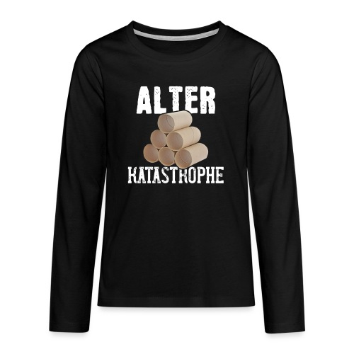 Alter Katastrophe Toilettenpapier | Spruch Lustig - Teenager Premium Langarmshirt