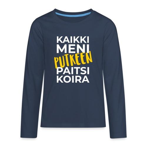 Kaikki Meni Putkeen - Teinien premium pitkähihainen t-paita