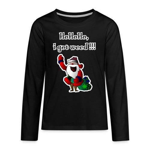 Santa HoHoHo, i got weed !!! cannabis - Teenagers' Premium Longsleeve Shirt