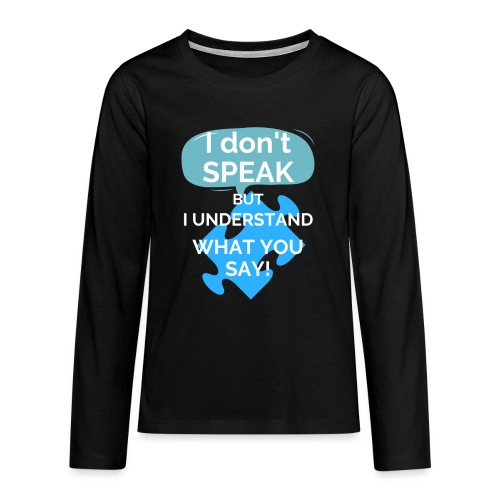 I don't SPEAK but I understand what you SAY! - Teenagers' Premium Longsleeve Shirt