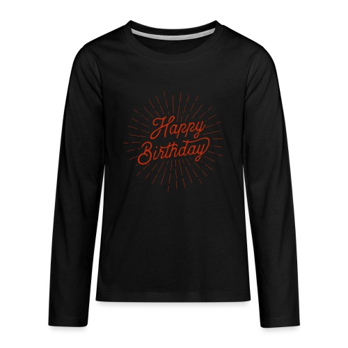happy birthday - Teenager Premium Langarmshirt