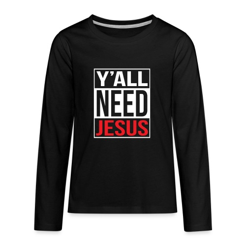 Y'all need Jesus - christian faith - Teenager Premium Langarmshirt