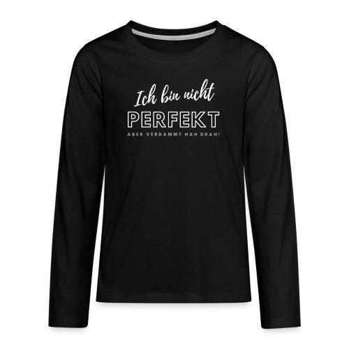 Ich bin nicht Perfekt... - Teenager Premium Langarmshirt