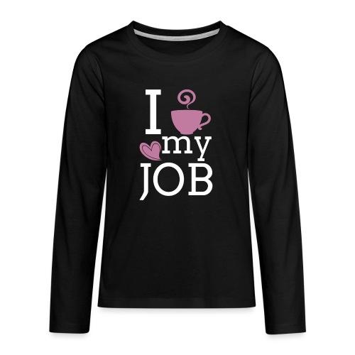 I love my job - Teinien premium pitkähihainen t-paita