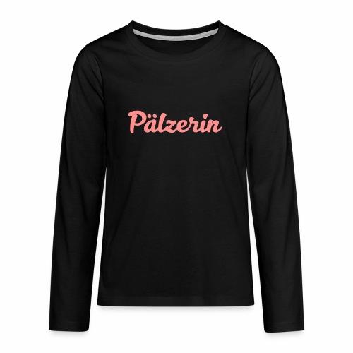 Pälzerin - Teenager Premium Langarmshirt