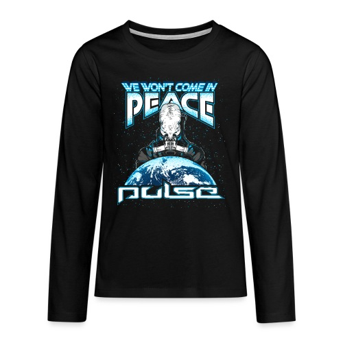 We Won't Come In Peace (Pulse) - Teenager Premium Langarmshirt