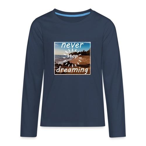 Never Stop Dreaming - Teenager Premium Langarmshirt