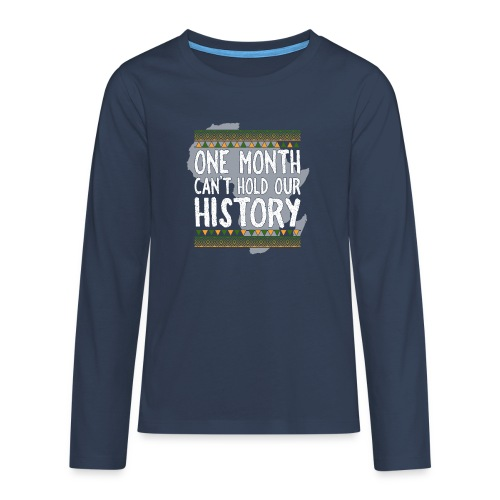 One Month Cannot Hold Our History Africa - Teenagers' Premium Longsleeve Shirt