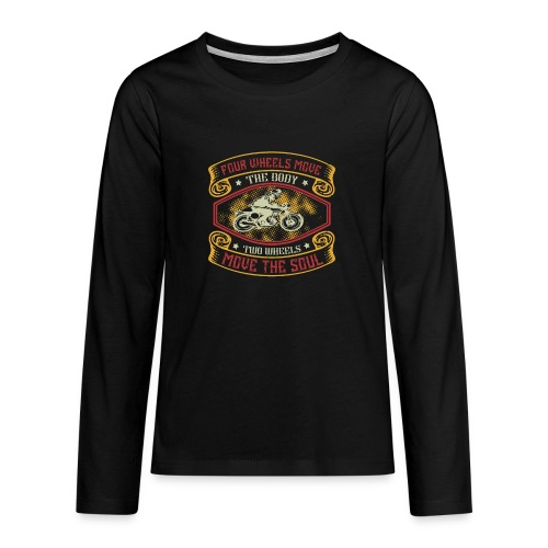 Four wheels move the body two wheels move the soul - Teenagers' Premium Longsleeve Shirt