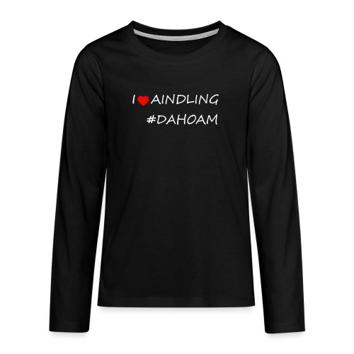 I ❤️ AINDLING #DAHOAM - Teenager Premium Langarmshirt