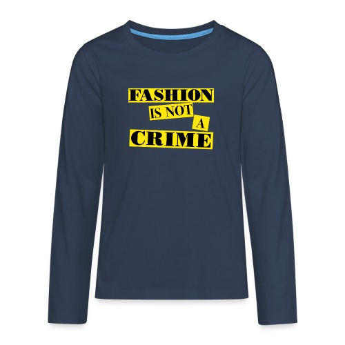 FASHION IS NOT A CRIME - Teenagers' Premium Longsleeve Shirt