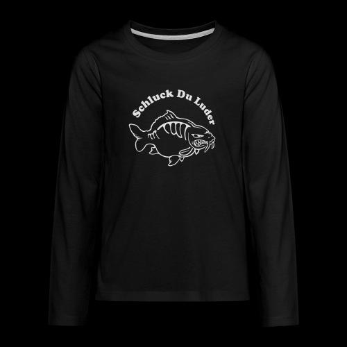 Schluck Du LUDER - Teenager Premium Langarmshirt