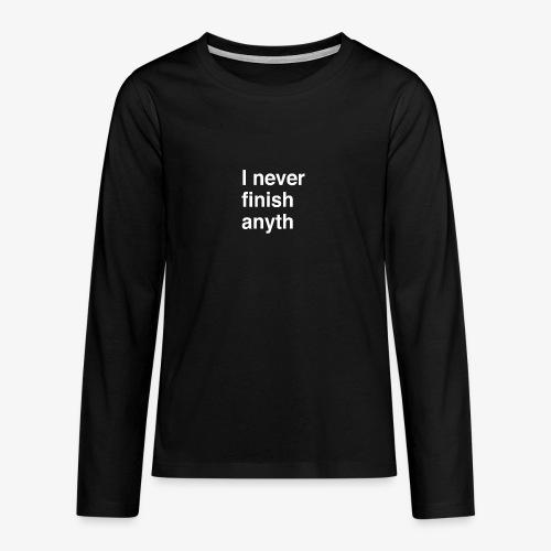 I never finish anyth - Teenager Premium shirt met lange mouwen