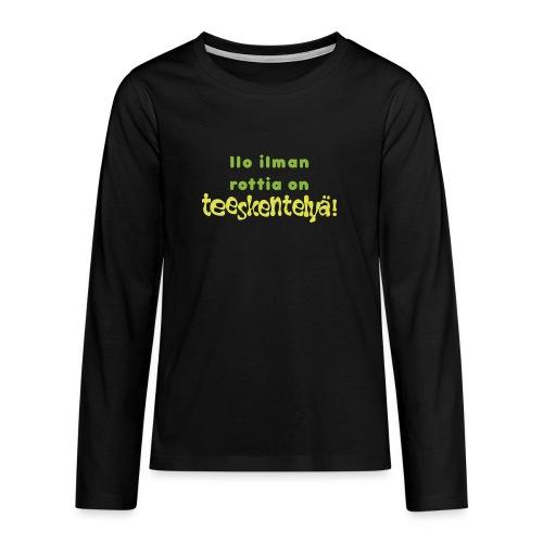 Ilo ilman rottia - vihreä - Teinien premium pitkähihainen t-paita