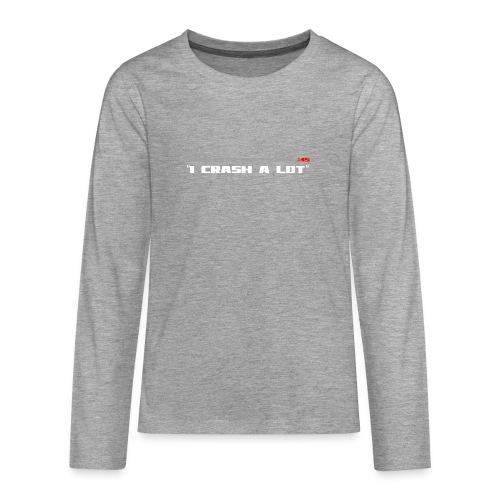 I CRASH A LOT - Teenagers' Premium Longsleeve Shirt