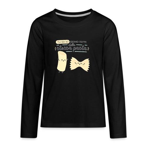 tu ed io siamo fatti della stessa pasta - Maglietta Premium a manica lunga per teenager